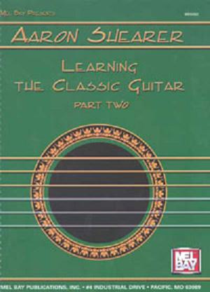 Mel Bay Presents Aaron Shearer: Learning the Classic Guitar: Part Two